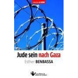 Jude sein nach Gaza - Esther Benbassa