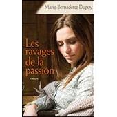Les Ravages De La Passion de Marie Bernadette DUPUY