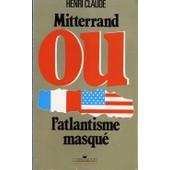 Mitterand Ou L�Atlantique Masqu� de Henri Claude