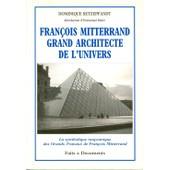 Fran�ois Mitterrand Grand Architecte De L'univers - La Symbolique Ma�onnique Des Grands Travaux De Fran�ois Mitterrand de Dominique Setzepfandt