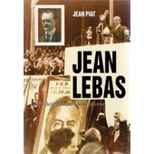Jean Lebas - De La Belle �poque � La R�sistance de jean piat