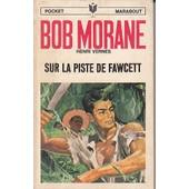 Bob Morane Sur La Piste De Fawcett de henri vernes