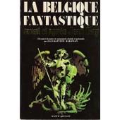 La Belgique Fantastique Avant Et Apr�s Jean Ray - 28 Contes Bizarres de Jean - Baptiste Baronian