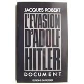 L'�vasion D'adolf Hitler. Document de jacques robert