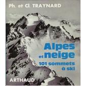 Alpes Et Neige, 101 Sommets � Ski de Ohilippe et Claude Traynard