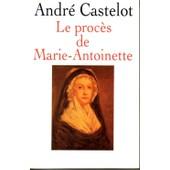 Le Proces De Marie-Antoinette . de Castelot Andre