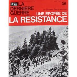 Alpha Pour Tous ,La Derni�re Guerre N� 36 : Le Colonel R�my Raconte Une �pop�e De La R�sistance