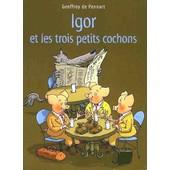 Igor Et Les Trois Petits Cochons de geoffroy de pennart