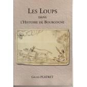 Les Loups Dans L'histoire De La Bourgogne de gilles platret