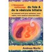 L'�tonnant Nettoyage Du Foie & De La V�sicule Biliaire de Andreas Moritz