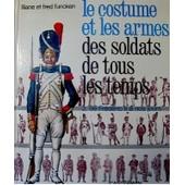 Le Costume Et Les Armes Des Soldats De Tous Les Temps - Tome 2 - De Frederic 2 A Nos Jours de Liliane et Fred Funcken