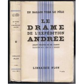 En Ballon Vers Le P�le - Le Drame De L'exp�dition Andr�e D'apr�s Les Notes Et Documents Retrouv�s � L'ile Blanche de Andree S A, Strindberg N