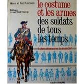 Le Costume Et Les Armes Des Soldats De Tous Les Temps - Tome 1 - Pharaons A Louis Xv de Liliane et Fred Funcken