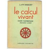 Le Calcul Vivant Cours Elementaire. Premi�re Ann�e de L. Et, M. Vassort