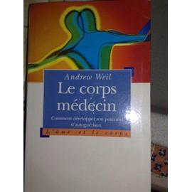 Le Corps Medecin - Comment Développer Son Potentiel D' Autoguérison - Andrew Weil