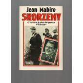 Skorzeny L'homme Le Plus Dangereux D'europe de Jean Mabire