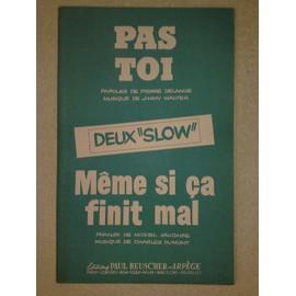 """deux """"slow"""" : """"pas toi"""" (de pierre delanoê et jimmy walter) et """"même si ça finit mal"""" (de michel vaucaire et charles dumont)"""