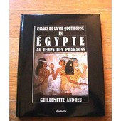 Images De La Vie Quotidienne En Egypte Au Temps Des Pharaons de guillemette andreu