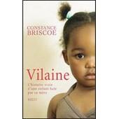 Vilaine - L'histoire Vraie D'une Enfant Ha�e Par Sa M�re de Constance Briscoe