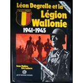 L�on Degrelle Et La L�gion Wallonie 1941-1945 de Jean Mabire & Eric Lef�vre