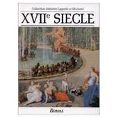 Lagarde Et Michard. Xvii E Si�cle (Dix-Septi�me Si�cle) - Les Grands Auteurs Fran�ais Du Programme de andr� lagarde