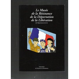 Le Mus�e De La R�sistance, De La D�portation N� 0 : Le Mus�e De La R�sistance, De La D�portation, De La Lib�ration Du D�partement Du Lot