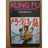 Kung Fu La Violence Au Cin�ma de Verina Glaessner
