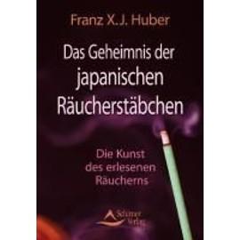 Huber, F: Geheimnis der japanischen Räucherstäbchen - Franz X. J. Huber