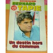 Bernard Tapie, Un Destin Hors Du Commun. L'histoire De Toute Une Vie Bernard Tapie, Un Destin Hors Du Commun. L'histoire De Toute Une Vie de Peireira Fabrice