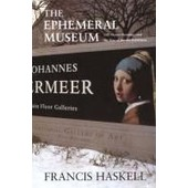 The Ephemeral Museum: Old Master Paintings And The Rise Of The Art Exhibition de Francis Haskell