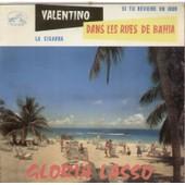 Valentino - Si Tu Reviens Un Jour / Dans Les Rues De Bahia (Too Much Tequila) - La Cigarra - Gloria Lasso