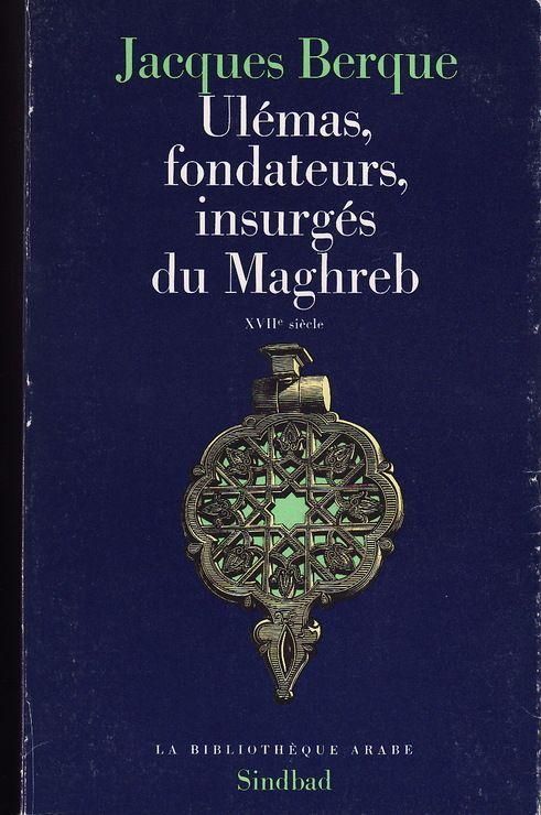 Ulémas, fondateurs, insurgés du Maghreb - XVII7 siècle (Bibliothèque arabe)