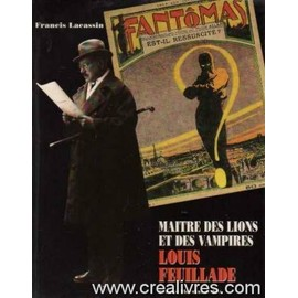 Louis Feuillade Maitre des Lions et des Vampires - Francis Lacassin