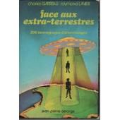 Face Aux Extra-Terrestres. Le Dossier Fran�ais Des Atterrissages, 1947-1975 (200 T�moignages) de charles garreau