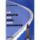 La Route Du Ciel Est Ouverte, Du Premier Satellite Artificiel Au Voyage Vers La Lune de Sch�tte K.