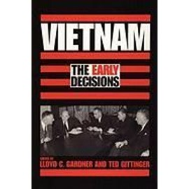 Vietnam: The Early Decisions - Lloyd C. Gardner