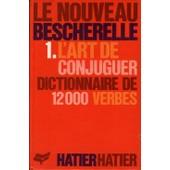 Le Nouveau Bescherelle - Tome 1, L'art De Conjuguer, Dictionnaire De Douze Mille Verbes de Collectif