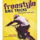 Freestyle Bmx Tricks: Flatland And Air de Sean D'Arcy