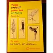 Yoga Cr�atif Pour Les Enfants - Je Suis Un Arbre, Un Oiseau de Carr, Rachel Elizabeth