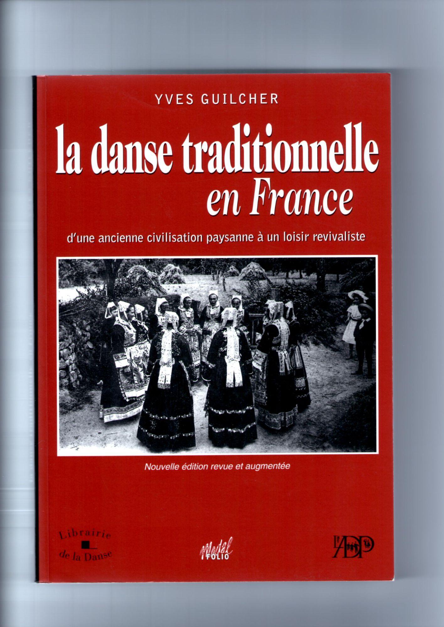 La danse traditionnelle en France d'une ancienne civilisation paysanne à un loisir revivaliste. Nouvelle édition revue et augmentée d'Yves Guilcher
