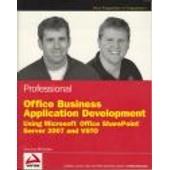 Professional Office Business Application Development: Using Microsoft Office Sharepoint Server 2007 And Vsto de Steve Fox