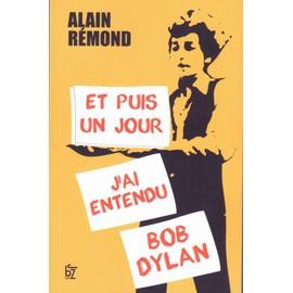 Et Puis Un Jour J'ai Entendu Bob Dylan - Alain Rémond
