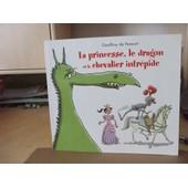 La Princesse, Le Dragon Et Le Chevalier Intrepide de GEOFFROY DE PENNART