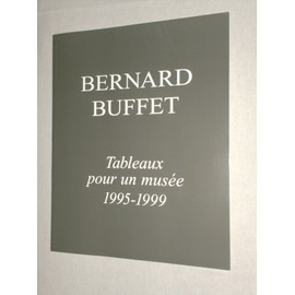 Bernard Buffet: Tableaux pour un Musee, 1995-1999