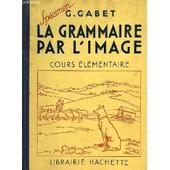 La Grammaire Par L'image, Cours Elementaire de g. gabet