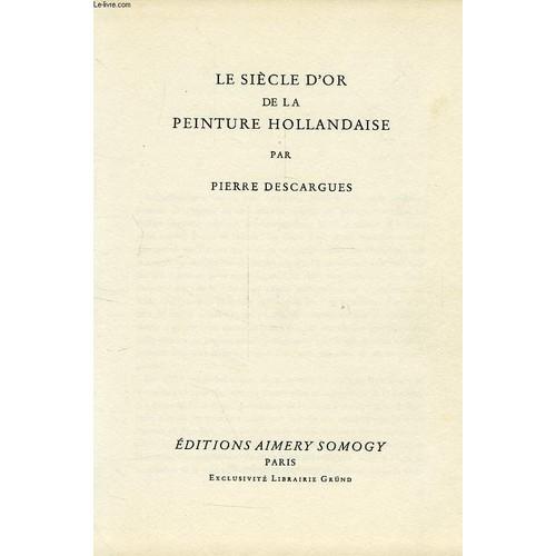 Le Siecle Dor De La Peinture Hollandaise De Pierre Descargues