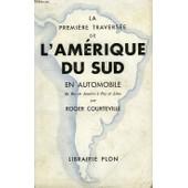 La Premiere Traversee De L'amerique Du Sud En Automobile, De Rio De Janeiro A La Paz Et Lima de roger courteville