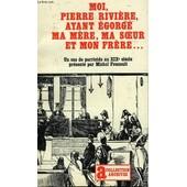 Moi, Pierre Riviere, Ayant Egorge Ma Mere, Ma Soeur Et Mon Frere..., Un Cas De Parricide Au Xixe Siecle de Collectif