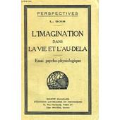 L'imagination Dans La Vie Et L'au-Dela, Essai Psycho-Physiologique de Bois L