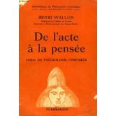 De L'acte A La Pensee, Essai De Psychologie Comparee de Wallon, H.